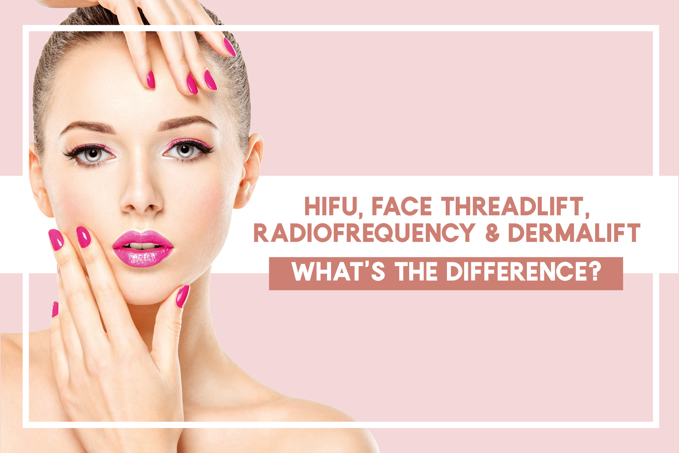 HIFU, Face Threadlift, Radiofrequency, Dermalift. A Comparison of Non-Invasive Face Lifts