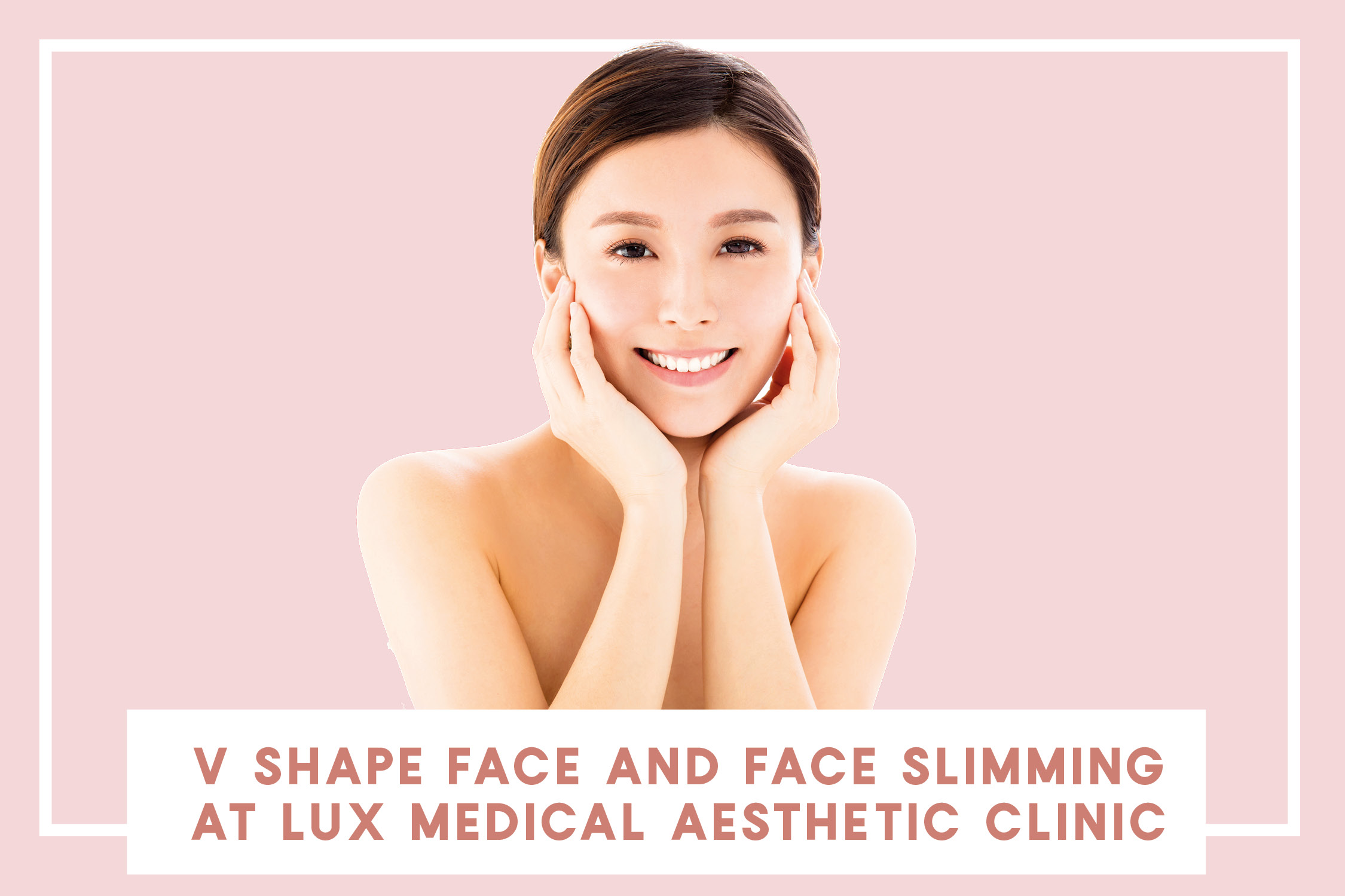 V Shape Face and Face Slimming at Lux Medical Aesthetic Clinic