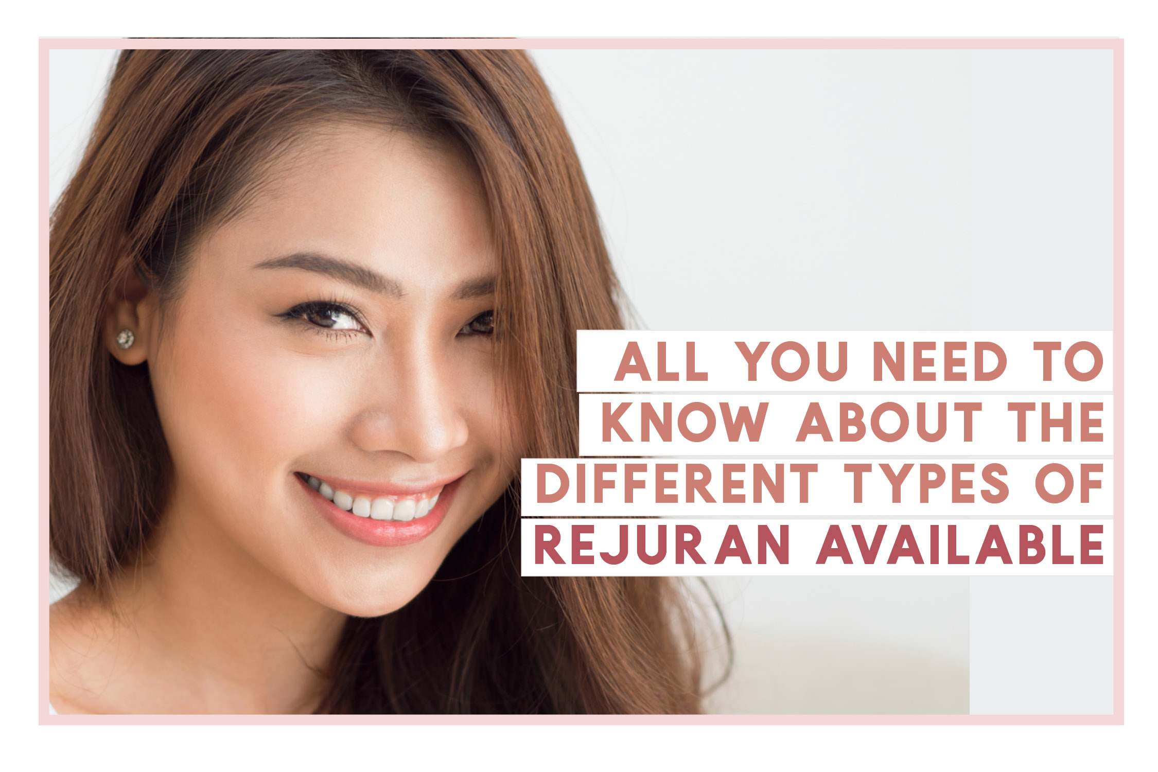 All you need to know about the different types of Rejuran available