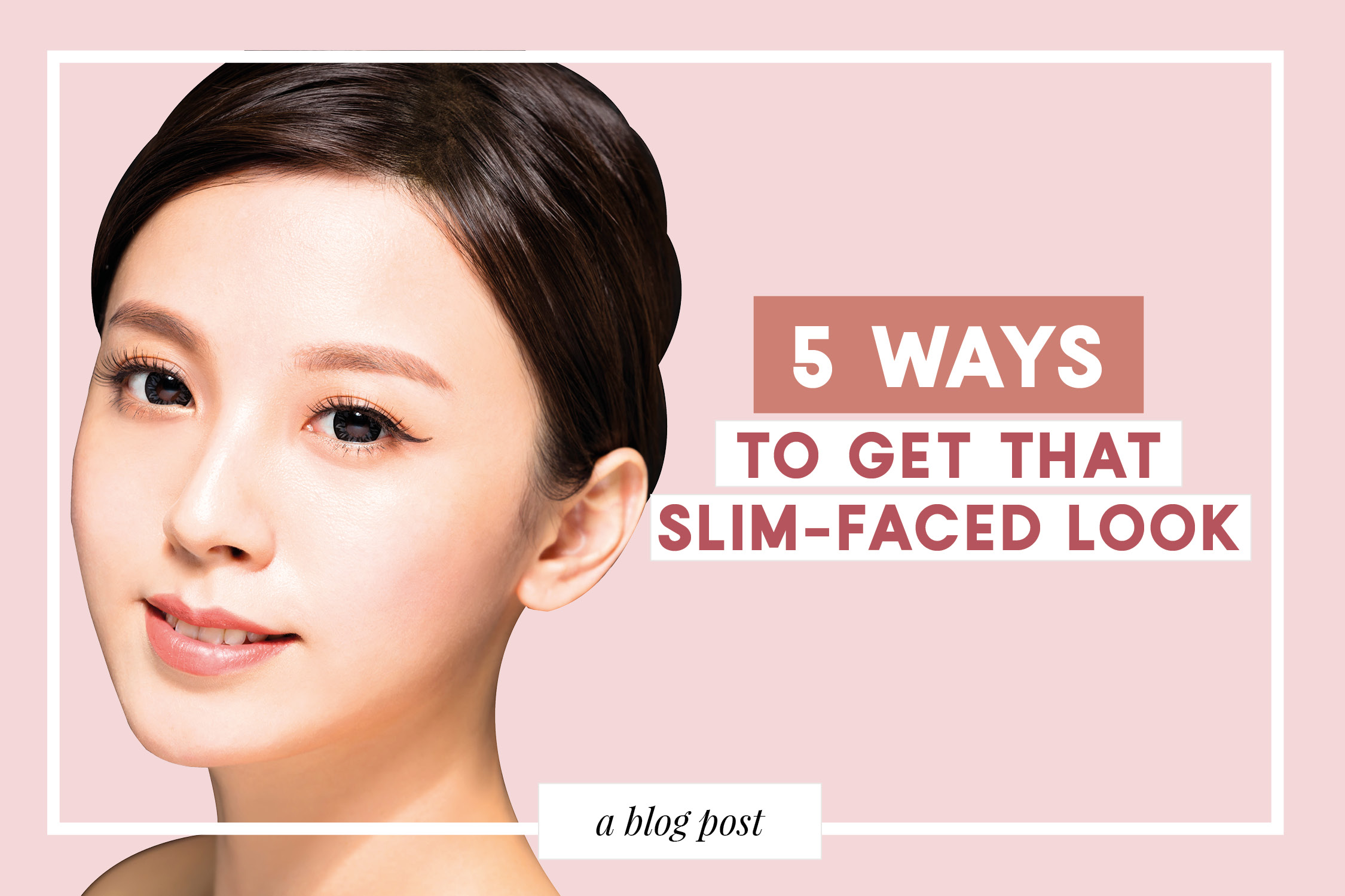 5 Ways to Get That Slim-Face Look