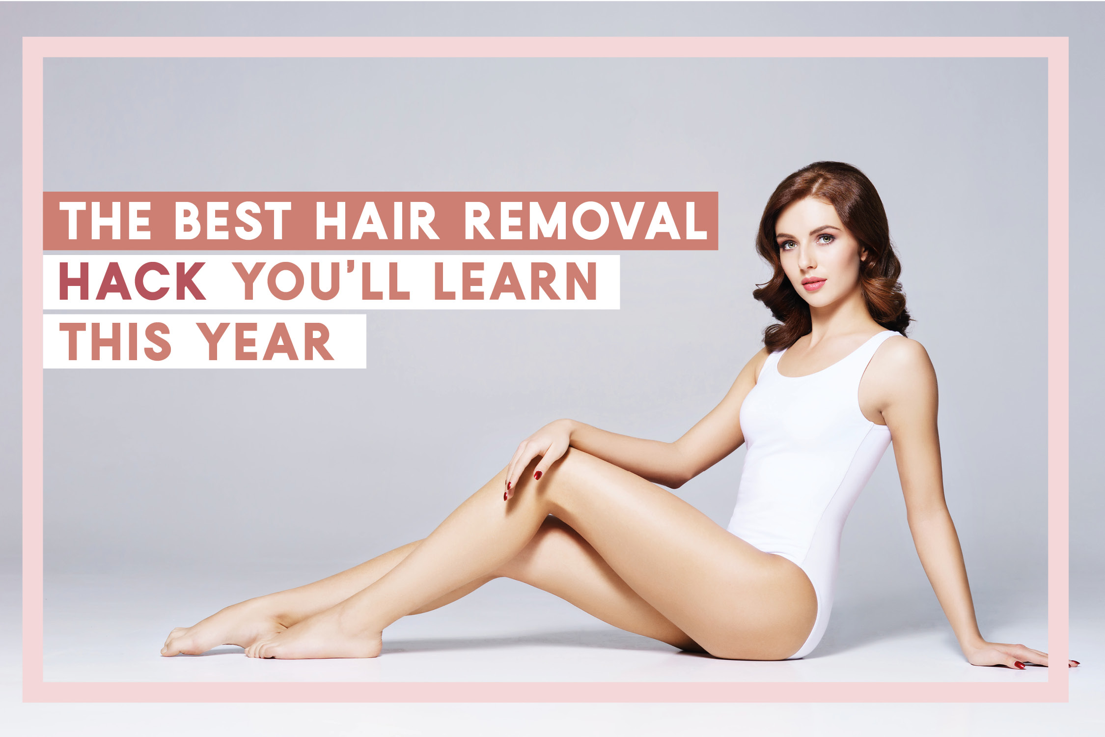 The Best Hair Removal Hack You'll Learn This Year